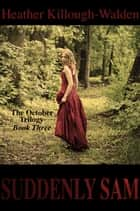 Suddenly Sam (The October Trilogy, Book Three) ebook by Heather Killough-Walden