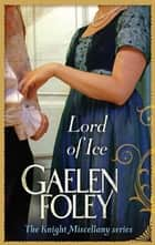Lord Of Ice - Number 3 in series ebook by Gaelen Foley