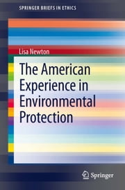 The American Experience in Environmental Protection ebook by Lisa Newton