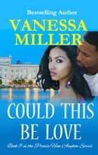 Could This Be Love (Book 8 - Praise Him Anyhow Series) ebook by Vanessa Miller
