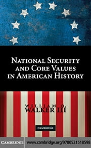 National Security and Core Values in American History ebook by Walker III,William O.