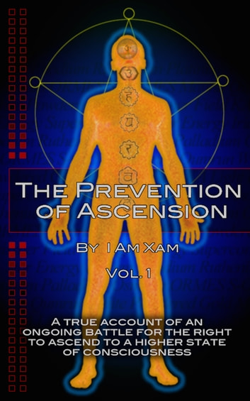 The Prevention of Ascension Vol. 1 ebook by I Am Xam