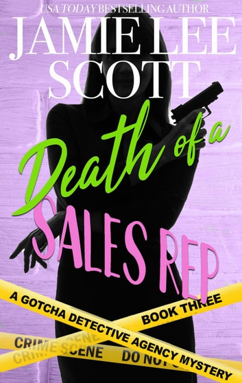 Death of a Sales Rep - Gotcha Detective Agency Mystery, #3 ebook by Jamie Lee Scott