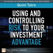 Using and Controlling Risk to Your Investment Advantage ebook by Tatro, Quint