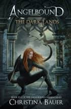 The Dark Lands - Angelbound Origins Book 5 ebook by Christina Bauer