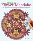 Coloring Flower Mandalas - 30 Hand-drawn Designs for Mindful Relaxation ebook by Wendy Piersall