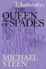 Tchaikovsky's The Queen of Spades: A Short Guide To A Great Opera ebook by Michael Steen
