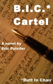 B.I.C. Cartel* (*Butt In Chair) ebook by Eric Pulsifer