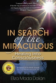 In Search of the Miraculous - Healing into Consciousness ebook by Eliza Mada Dalian
