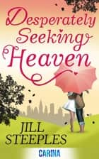 Desperately Seeking Heaven ebook by Jill Steeples