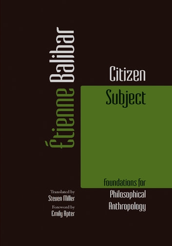 Citizen Subject - Foundations for Philosophical Anthropology ebook by Étienne Balibar