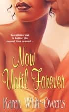 Now Until Forever ebook by Karen White-Owens