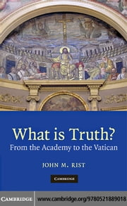 What is Truth? ebook by Rist,John M.
