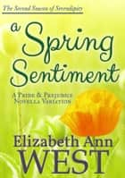 A Spring Sentiment - A Pride and Prejudice Novella Variation ebook by Elizabeth Ann West
