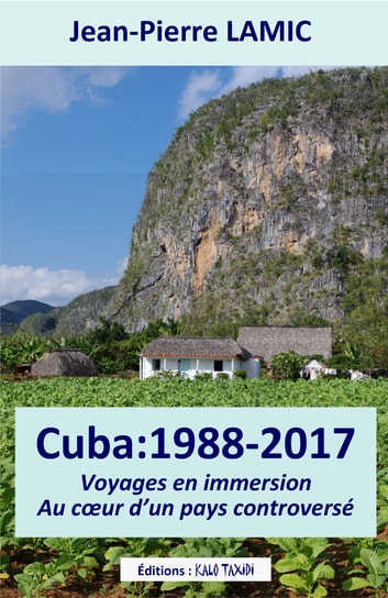 Cuba : 1988 – 2017 - Voyages en immersion au cœur d'un pays controversé ebook by Jean-Pierre Lamic