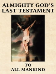 "ALMIGHTY GOD'S LAST TESTAMENT TO ALL MANKIND ebook by The ""Creator"""