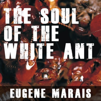 Soul of the White Ant, The audiobook by Eugene Marais