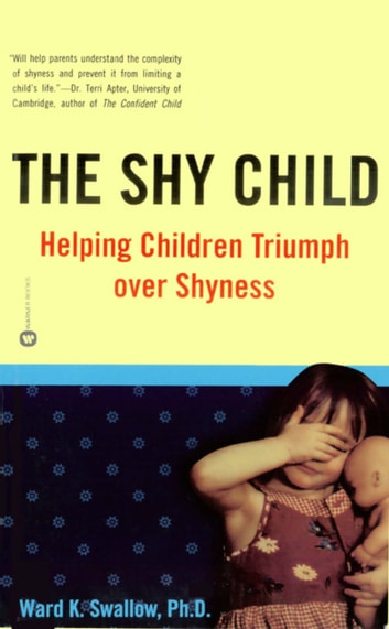 The Shy Child - Helping Children Triumph over Shyness ebook by Ward K. Swallow