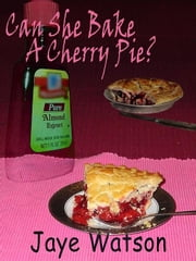 Can She Bake A Cherry Pie? ebook by Watson, Jaye