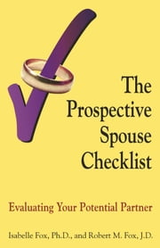 The Prospective Spouse Checklist - Evaluating Your Potential Partner ebook by Isabelle Fox,Robert M Fox
