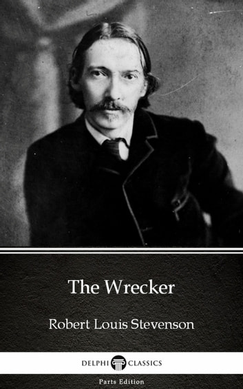 The Wrecker by Robert Louis Stevenson (Illustrated) eBook by Robert Louis Stevenson