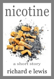 Nicotine: A short story ebook by Richard E. Lewis