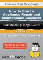 How to Start a Appliance Repair and Maintenance Business ebook by Adrian Little