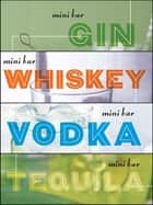 Mini Bar Bundle - A Little Book of Big Drinks ebook by Mittie Hellmich, Laura Stojanovic, Frankie Frankeny