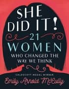 She Did It! - 21 Women Who Changed the Way We Think ebook by Emily Arnold McCully, Emily Arnold McCully, Emily Arnold McCully