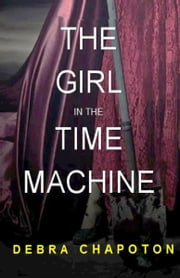 The Girl in the Time Machine ebook by Debra Chapoton