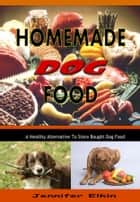 Homemade Dog Food eBook by Jennifer Elkin