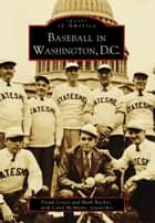 Baseball in Washington, D.C. ebook by Mark Rucker, Frank Ceresi, Carol McMaines