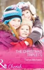 The Christmas Triplets (Mills & Boon Cherish) (Cupid's Bow, Texas, Book 3) ebook by Tanya Michaels