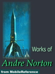 Works of Andre Norton. The Time Traders, Rebel Spurs, Voodoo Planet, Plague Ship and more ebook by Norton, Andre