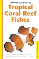 Handy Pocket Guide to Tropical Coral Reef Fishes e-kirjat by Gerald Allen