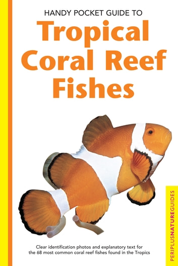 Handy Pocket Guide to Tropical Coral Reef Fishes ebook by Gerald Allen