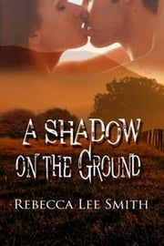 A Shadow on the Ground ebook by Rebecca Lee Smith