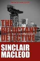 The Reluctant Detective ebook by Sinclair Macleod