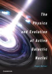 The Physics and Evolution of Active Galactic Nuclei ebook by Hagai Netzer