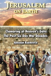 JERUSALEM on EARTH - Clamoring at Heaven's Gate: The Post-Six Day War Decades ebook by Abraham Rabinovich