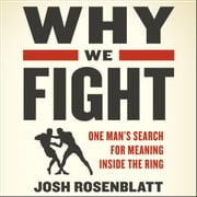 Why We Fight - One Man�s Search for Meaning Inside the Ring sesli kitap by Josh Rosenblatt