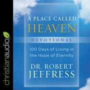 A Place Called Heaven Devotional - 100 Days of Living in the Hope of Eternity audiobook by Dr Robert Jeffress