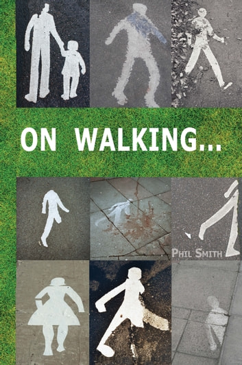 On Walking - A guide to going beyond wandering around looking at stuff ebook by Phil Smith