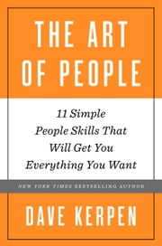 The Art of People - 11 Simple People Skills That Will Get You Everything You Want ebook by Dave Kerpen