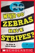 20 Questions #2: Why Do Zebras Have Stripes? 電子書 by Gilda Berger, Melvin Berger