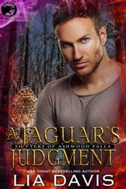 Jaguar's Judgment - Shifters of Ashwood Falls, #9 ebook by Lia Davis