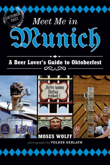 Meet Me in Munich - A Beer Lover's Guide to Oktoberfest ebook by Moses Wolff