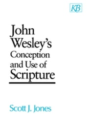 John Wesley's Conception and Use of Scripture ebook by Scott J. Jones