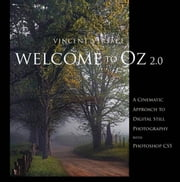 Welcome to Oz 2.0: A Cinematic Approach to Digital Still Photography with Photoshop ebook by Versace, Vincent