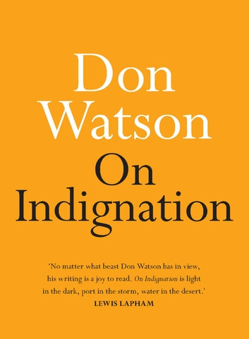 On Indignation ebook by Don Watson